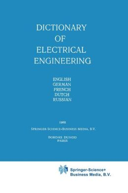 Dictionary of Electrical Engineering: English, German, French, Dutch, Russian