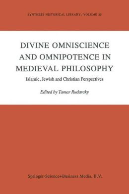 Divine Omniscience and Omnipotence in Medieval Philosophy: Islamic, Jewish and Christian Perspectives