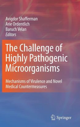 The Challenge of Highly Pathogenic Microorganisms: Mechanisms of Virulence and Novel Medical Countermeasures
