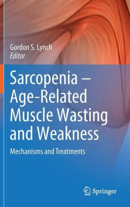 Sarcopenia - Age-Related Muscle Wasting and Weakness: Mechanisms and Treatments