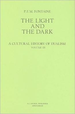 Light and the Dark: A Cultural History of Dualism: Dualism in Greek Literature and Philosophy in the Fifth and Fourth Centuries B.C.