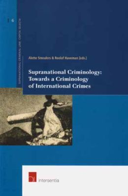 Supranational Criminology: Towards a Criminology of International Crimes
