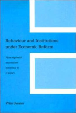Behavior and Institutions under Ecomonic Reform: Price Regulation and Market Behaviour in Hungary