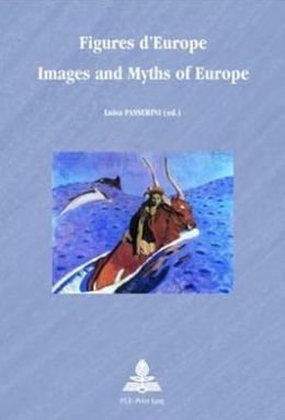 Figures D'europe: Images and Myths of Europe