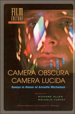 Camera Obscura, Camera Lucida: Essays in Honor of Annette Michelson