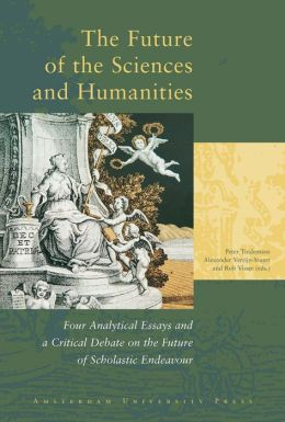 The Future of the Sciences and Humanities: Four Analytical Essays and a Critical Debate on the Future of Scholastic Endeavor