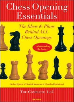Chess Opening Essentials: The Ideas & Plans Behind ALL Chess Openings - Volume 1: The Complete 1. e4