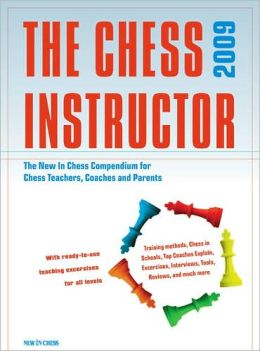 The Chess Instructor 2009: The New in Chess Compendium for Chess Teachers, Coaches and Parents