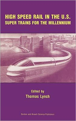 High Speed Rail in the Us: Super Trains for the Millennium