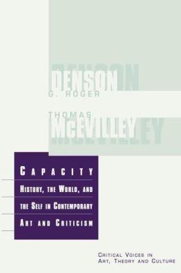 Capacity: History, the World, and the Self in Contemporary Art and Criticism
