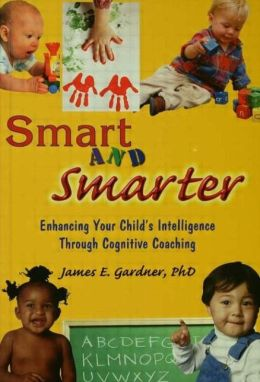Smart and Smarter: Enhancing Your Child's Intelligence through Cognitive Coaching