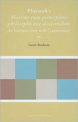 Plutarch's Maxime Cum Principibus Philosopho Esse Disserendum: An Interpretation with Commentary