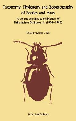 Taxonomy, Phylogeny, and Zoogeography of Beetles and Ants: A Volume Dedicated to the Memory of Philip Jackson Darlington, Jr. 1904-1 983