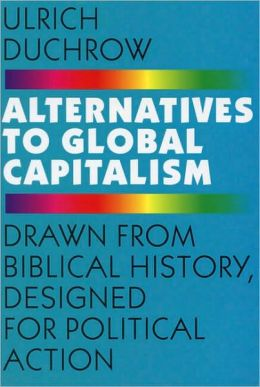 Alternatives to Global Capitalism: Drawn from Biblical History, Designed for Political Action