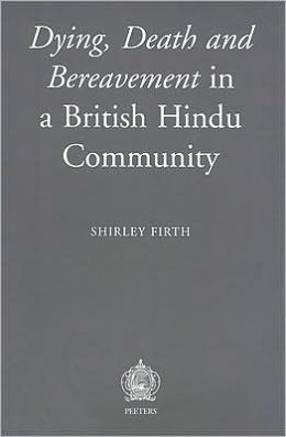 Dying, Death and Bereavement in a British Hindu Community