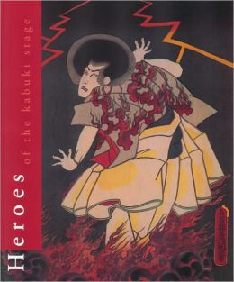 Heroes of the Kabuki Stage: An Introduction to the World of Kabuki with Retellings of Famous Plays, illustrated by Woodblock Prints