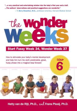 The Wonder Weeks, Leap 6: How to Stimulate Your Baby's Mental Development and Help Him Turn His 10 Predictable, Great, Fussy Phases into Magical Leaps Forward