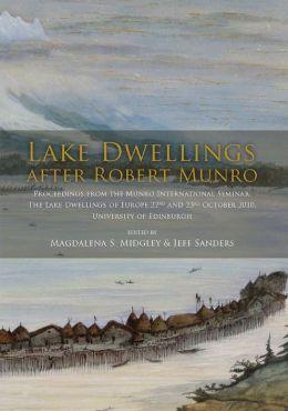 Lake Dwellings after Robert Munro. Proceedings from the Munro International Seminar: The Lake Dwellings of Europe 22nd and 23rd October 2010, University of Edinburgh