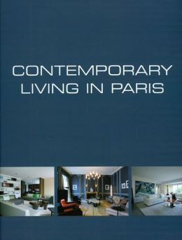 Contemporary Living in Paris/Demeures Contemporaines a Paris/Hendendaags Wonen in Parijs