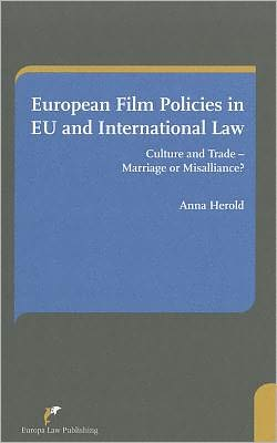 European Film Policies in the Context of EU and International Law: A Misalliance of Culture and Free Market?
