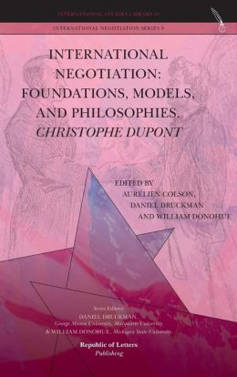 International Negotiation: Foundations, Models, and Philosophies. Christopher DuPont
