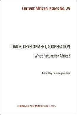 Trade, Development Cooperation--What Future for Africa?: Current African Issues 29