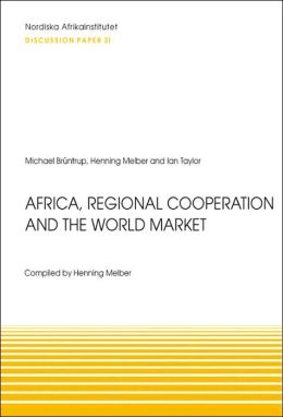 Africa, Regional Cooperation and the World Market: Socio-Economic Strategies in Times of Global Trade Regimes, Paper 31