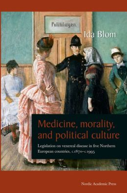 Medicine, Morality, and Political Culture: Legislation on Venereal Disease in Five Northern European Countries, c.1870-c.1995