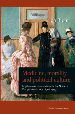 Medicine, Morality, and Political Culture: Legislation on Venereal Disease in Five Northern European Countries, c.1870-c.1995
