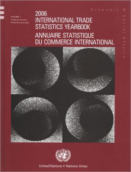 International Trade Statistics Yearbook 2006 / Annuaire Statistique Du Commerce International