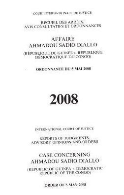 Case Concerning Ahmadou Sadio Diallo (republic of Guinea V. Democratic Republic of the Congo) Order of 5 May 2008