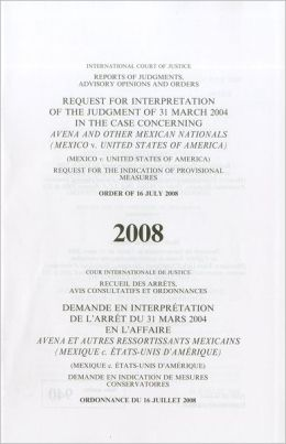 Request for Interpretation of the Judgement of 31 March 2004 in the Case Concerning Avena and Other Mexican Nationals (Mexico v. United States of America): Request for the Indication of Provisional Measures - Order