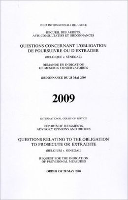 Reports of Judgments, Advisory Opinions and Orders: Questions Relating to the Obligation to Prosecute or Extradite (Belgium V. Senegal) Order of 28 May 2009
