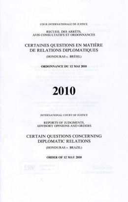 Reports of Judgments, Advisory Opinions and Orders: Certain Questions Concerning Diplomatic Relations (Honduras v. Brazil) Order of 12 May 2010
