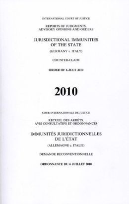 Reports of Judgements, Advisory Opinions and Orders: Jurisdictional Immunities of the State (Germany v. Italy) Order of 6 July 2010