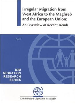 Irregular Migration from West Africa to the Maghreb and the European Union: An Overview of Recent Trends