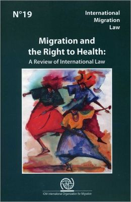 International Migration Law No 19: Migration and the Right to Health: A Review of International Law