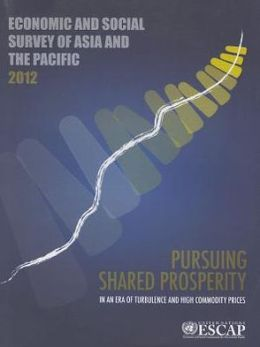 Economic and Social Survey of Asia and the Pacific 2012: Pursuing Shared Prosperity in an Era of Turbulence and High Commodity Prices
