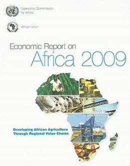 Economic Report on Africa 2009: Developing African Agriculture Through Regional Value Chains