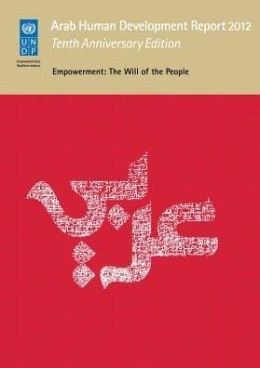 Arab Human Development Report 2012: Empowerment - The Will of the People