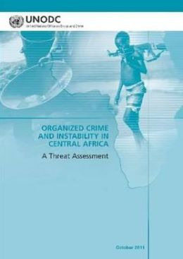 Organized Crime and Instability in Central Africa: A Threat Assessment