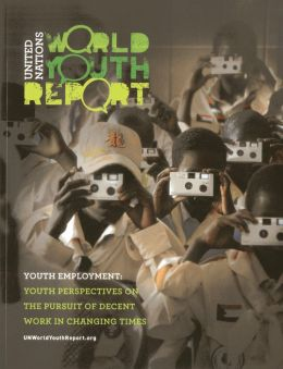 World Youth Report: Youth Employment - Youth Perspectives on the Pursuit of Decent Work in Changing Times