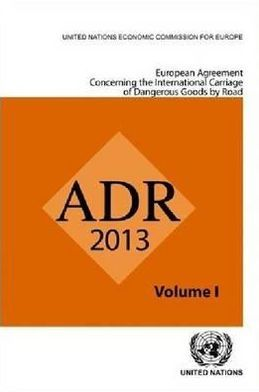 European Agreement Concerning the International Carriage of Dangerous Goods by Road (ADR): Applicable as from 1 January 2013