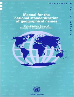 Manual for the National Standardization of Geographical Names: United Nations Group of Experts on Geographical Names