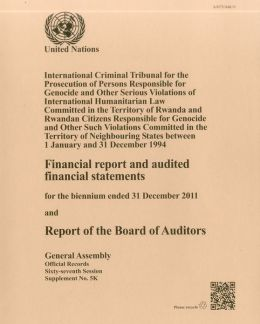 Financial Report and Audited Financial Statements for the Biennium Ended 31 December 2011 and Report of the Board of Auditors: International Criminal Tribunal for the Prosecution of Persons Responsible for Genocide and Other Serious Violations of Internat