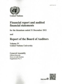Financial Report and Audited Financial Statements for the Year Ended 31 December 2011 and Report of the Board of Auditors: United Nations University