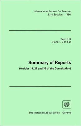 Summary of Reports - Articles 19, 22 and 35 of the Constitution: Report III (Parts 1, 2 and 3) of the International Labour Conference 83rd Session, 1996