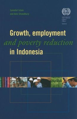 Growth, Employment and Poverty Reduction in Indonesia