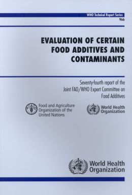 Evaluation of Certain Food Additives and Contaminants: Seventy-fourth Report of the Joint FAO/WHO Expert Committee on Food Additives