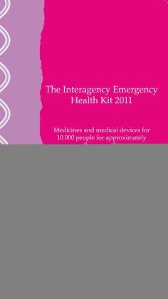 Interagency Emergency Health Kit 2011: Medicines and Medical Devices for 10,000 People for Approximately Three Months